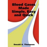 Blood Gases Made Simple, Easy and Quick by Donald A. Thompson