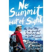 No Summit out of Sight: The True Story of the Youngest Person to Climb the Seven Summits by Jordan Romero