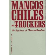 Mangos, Chiles, and Truckers by Robert R. Alvarez