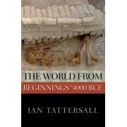 The World from Beginnings to 4000 BCE by Ian Tattersall