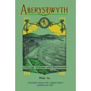 Aberystwyth Official Guide and Souvenir: A Facsimile Reprint of the 1924 Guide