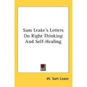 Sam Leake's Letters on Right Thinking and Self-Healing by W Sam Leake