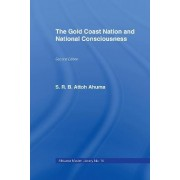 The Gold Coast Nation and National Consciousness by S. R. B. Attoh Ahuma