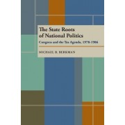 The State Roots of National Politics by Michael B. Berkman