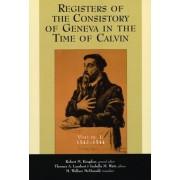 Registers of the Consistory at Geneva at the Time of Calvin: 1542-1544 v. 1 by Robert M. Kingdon