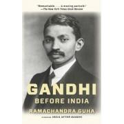 Gandhi Before India by Historian and Writer Ramachandra Guha