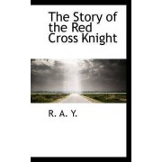 The Story of the Red Cross Knight by R. A. Y.