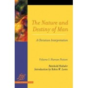The Nature and Destiny of Man: Human Nature AND Human Destiny Volume 1 by Reinhold Niebuhr