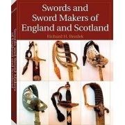 Swords and Sword Makers of England and Scotland by Richard H Bezdek