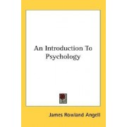 An Introduction to Psychology by James Rowland Angell