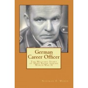 German Career Officer: The Military Story of Hans Bauer During World War II
