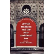 Jewish Tradition and the Non Traditional Jew by Jacob J. Schacter