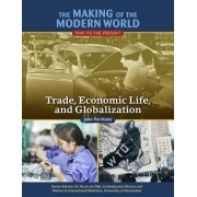 The Making of the Modern World: 1945 to the Present: Trade, Economic Life and Globalization