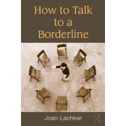 How to Talk to a Borderline by Joan Lachkar