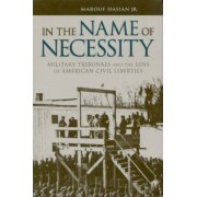 In the Name of Necessity by Marouf A. Hasian