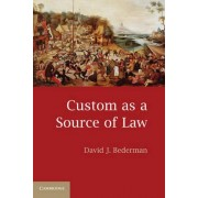 The Custom as a Source of Law by David J. Bederman