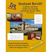 Instant Revit!: A Quick and Easy Guide to Learning Autodesk(r) Revit(r) 2016