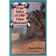 True Tales of Old-time Kansas by David Dary