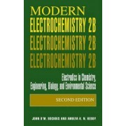 Modern Electrochemistry 2B: Electrodics in chemistry, engineering, biology and environmental science v. 2B by John O'M. Bockris