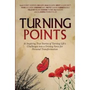 Turning Points: 11 Inspiring True Stories of Turning Life's Challenges Into a Driving Force for Personal Transformation