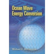 Ocean Wave Energy Conversion by Michael E. McCormick