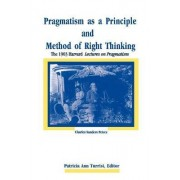 Pragmatism as a Principle and Method of Right Thinking by Charles Sanders Peirce