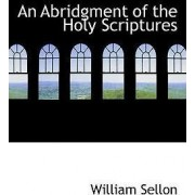 An Abridgment of the Holy Scriptures by William Sellon