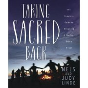 Taking Sacred Back: The Complete Guide to Designing and Sharing Group Ritual