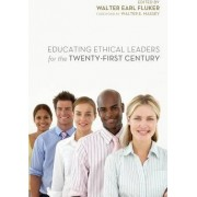 Educating Ethical Leaders for the Twenty-First Century by Walter Earl Fluker