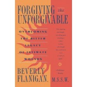 Forgiving the Unforgivable by Beverly Flanigan