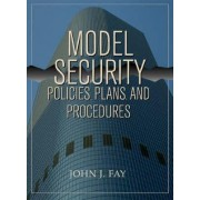 Model Security Policies, Plans and Procedures by John J. Fay