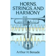 Horns, Strings and Harmony by Arthur H. Benade