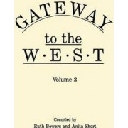Gateway to the West. in Two Volumes. Volume 2 by Ruth Bowers