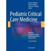 Pediatric Critical Care Medicine 2014: Peri-Operative Care of the Critically Ill or Injured Child Volume 4 by Derek S. Wheeler