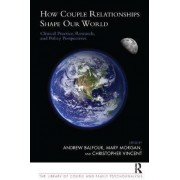 How Couple Relationships Shape Our World by Andrew Balfour