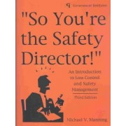 So You're the Safety Director! by Michael.V. Manning