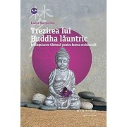 Trezirea lui Buddha launtric. Intelepciune tibetana pentru lumea occidentala