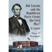 Did Lincoln and the Republican Party Create the Civil War? by Robert P. Broadwater