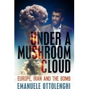 Under a Mushroom Cloud by Emanuele Ottolenghi