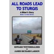 All Roads Lead to Sturgis by Edward Winterhalder