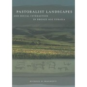 Pastoralist Landscapes and Social Interaction in Bronze Age Eurasia by Michael David Frachetti