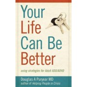 Your Life Can Be Better, Using Strategies for Adult ADD/ADHD by Douglas A Puryear MD