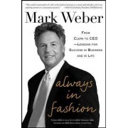 Always in Fashion: From Clerk to CEO - Lessons for Success in Business and in Life by Mark Weber