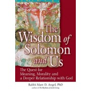 The Wisdom of Solomon and Us: The Quest for Meaning, Morality and a Deeper Relationship with God