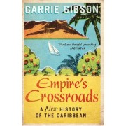 Empire's Crossroads: The Caribbean from Columbus to the Present Day by Carrie Gibson