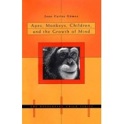 Apes, Monkeys, Children, and the Growth of Mind by Juan Carlos Gomez