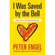 I Was Saved by the Bell: Stories of Life, Love, and Dreams That Do Come True, Paperback