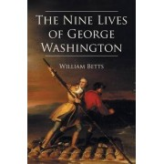 The Nine Lives of George Washington by William W Betts Jr