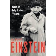 Out of My Later Years by Albert Einstein