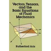 Vectors, Tensors and the Basic Equations of Fluid Mechanics by Rutherford Aris